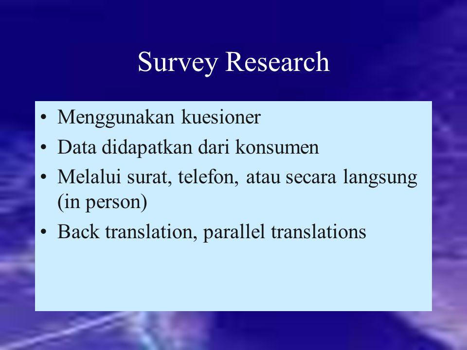 Survey Research Menggunakan kuesioner Data didapatkan dari konsumen