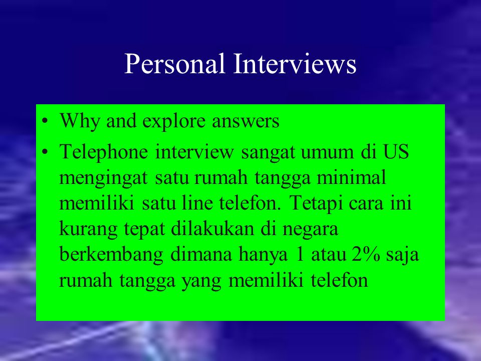 Personal Interviews Why and explore answers