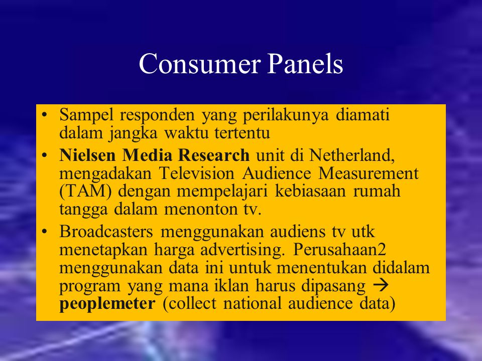 Consumer Panels Sampel responden yang perilakunya diamati dalam jangka waktu tertentu.