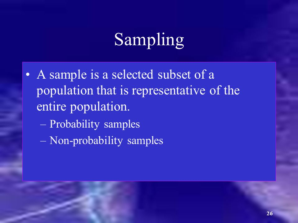 Sampling A sample is a selected subset of a population that is representative of the entire population.