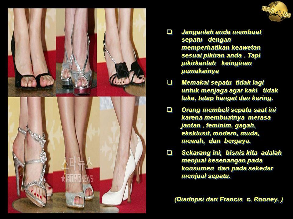 Janganlah anda membuat sepatu dengan memperhatikan keawetan sesuai pikiran anda . Tapi pikirkanlah keinginan pemakainya