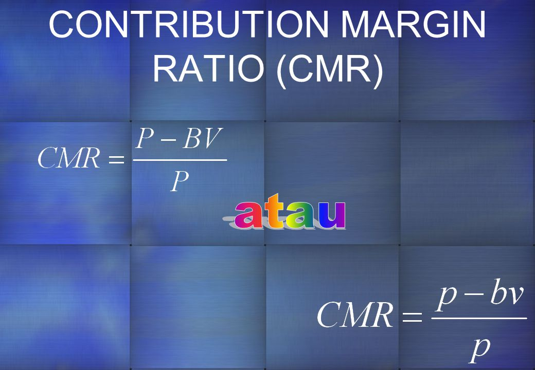 CONTRIBUTION MARGIN RATIO (CMR)