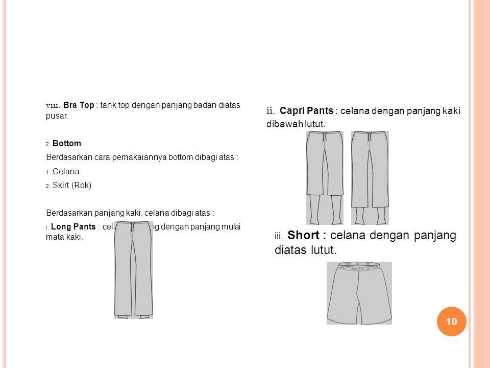 Short : celana dengan panjang diatas lutut.