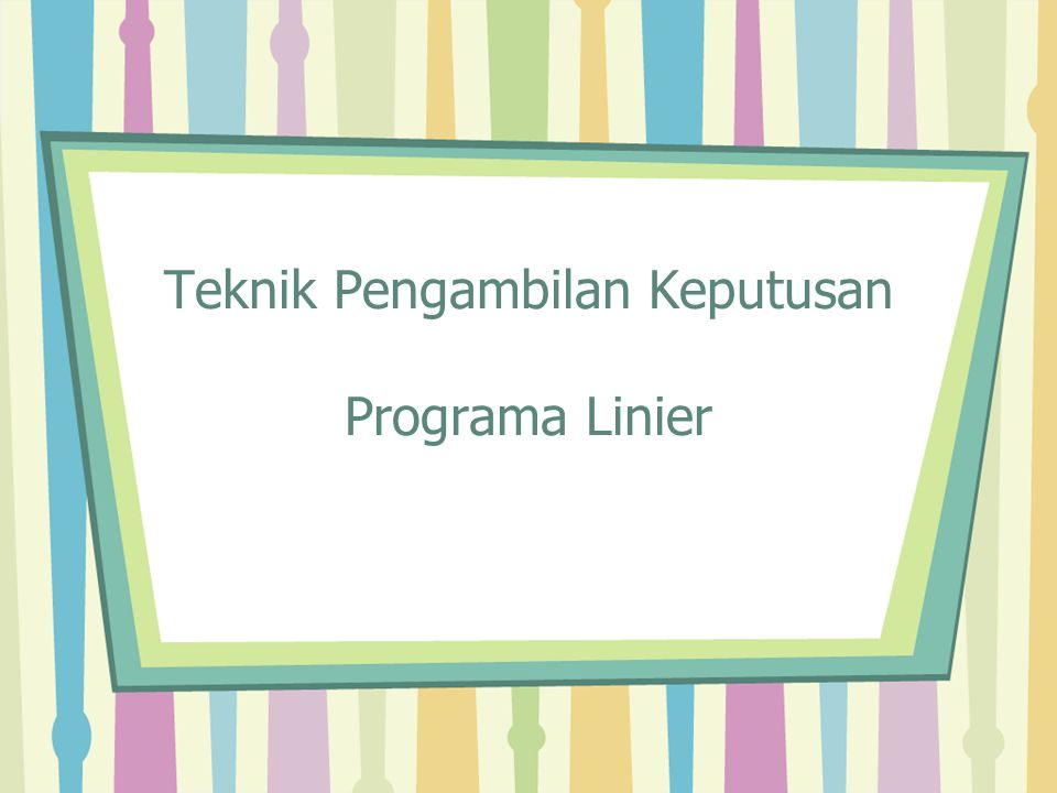 Teknik Pengambilan Keputusan Programa Linier