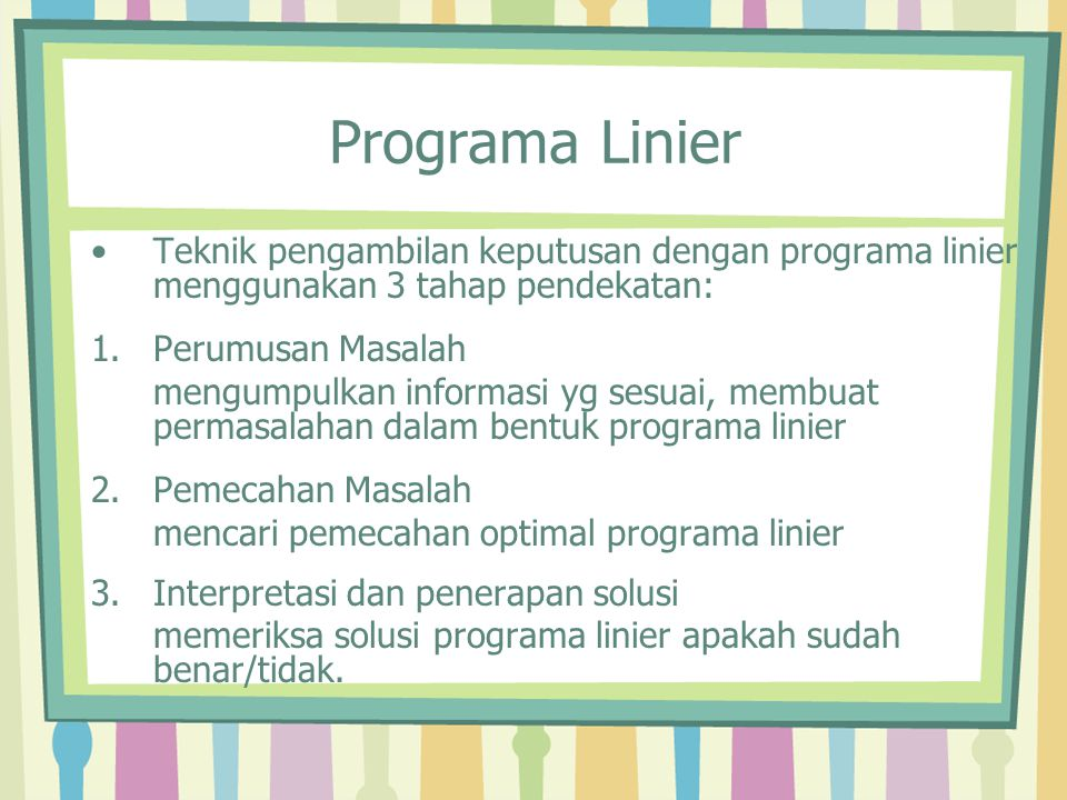 Programa Linier Teknik pengambilan keputusan dengan programa linier menggunakan 3 tahap pendekatan: