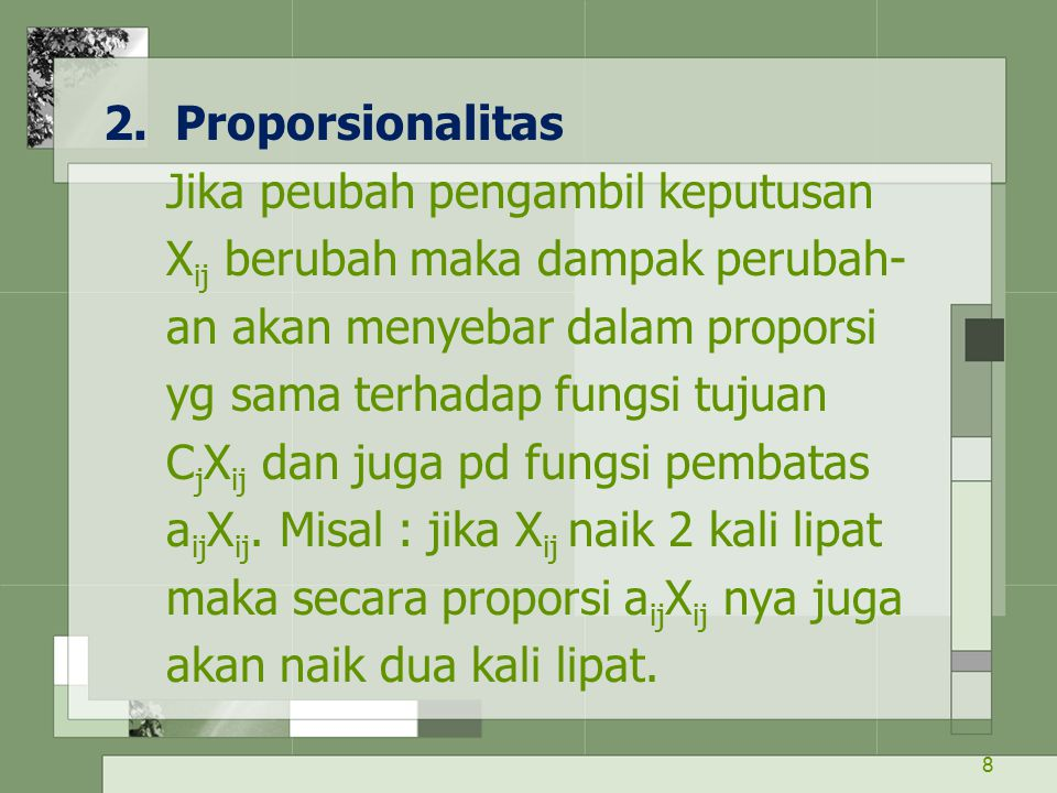 2. Proporsionalitas Jika peubah pengambil keputusan. Xij berubah maka dampak perubah- an akan menyebar dalam proporsi.