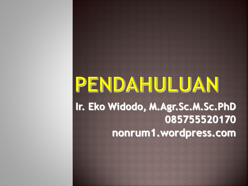 Ir. Eko Widodo, M.Agr.Sc.M.Sc.PhD 085755520170 nonrum1.wordpress.com