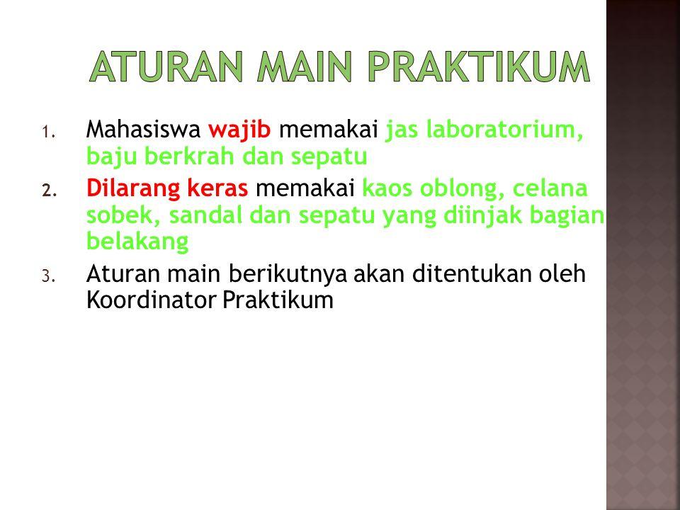 Aturan Main Praktikum Mahasiswa wajib memakai jas laboratorium, baju berkrah dan sepatu.
