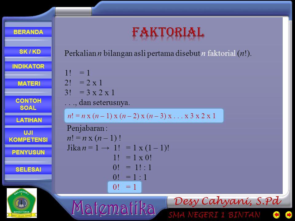 FAKTORIAL Perkalian n bilangan asli pertama disebut n faktorial (n!). 1! = 1 2! = 2 x 1 3! = 3 x 2 x 1 . . ., dan seterusnya.