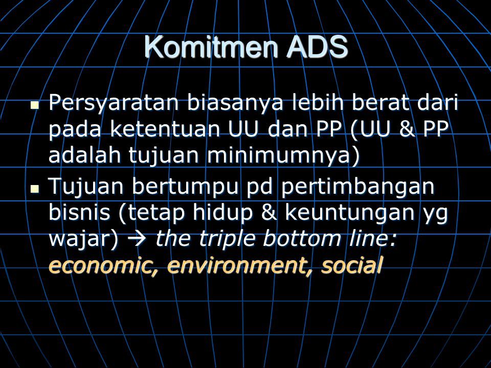 Komitmen ADS Persyaratan biasanya lebih berat dari pada ketentuan UU dan PP (UU & PP adalah tujuan minimumnya)