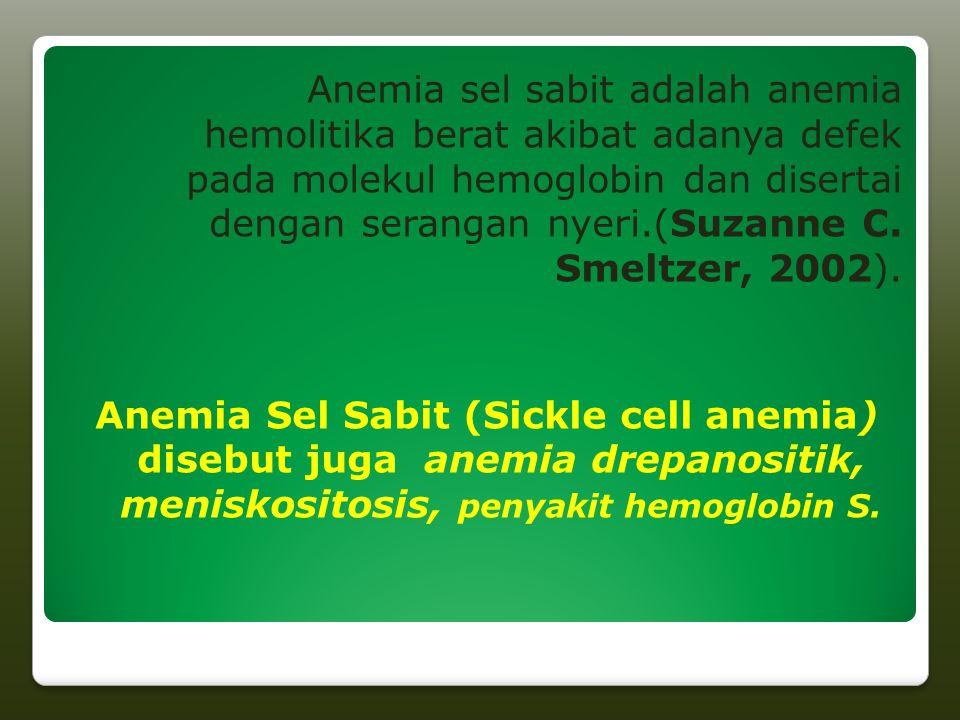 Anemia sel sabit adalah anemia hemolitika berat akibat adanya defek pada molekul hemoglobin dan disertai dengan serangan nyeri.(Suzanne C. Smeltzer, 2002).