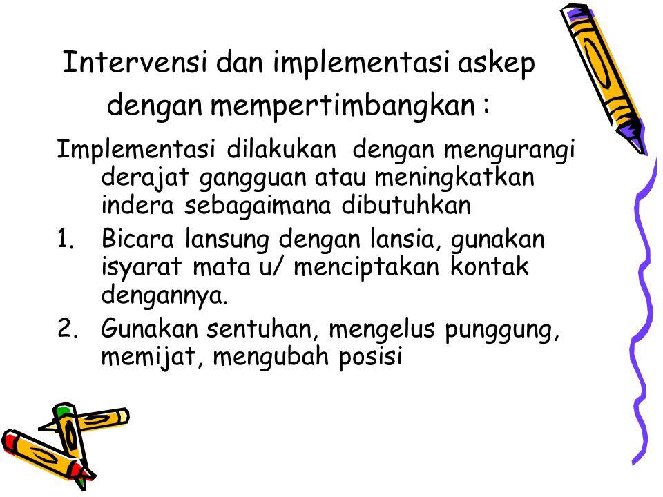 Intervensi dan implementasi askep dengan mempertimbangkan :