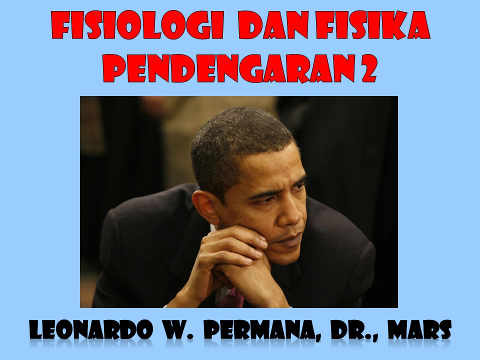 fiSIOLOGi DAN FISIKA pendengaran 2 LEONARDO W. PERMANA, DR., MARS