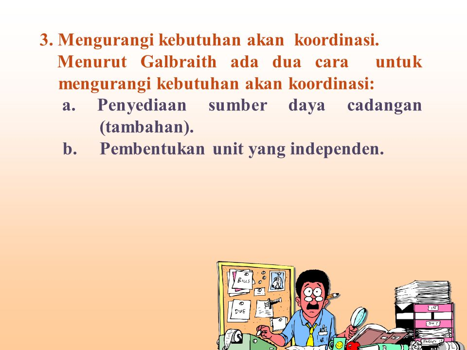 3. Mengurangi kebutuhan akan koordinasi.