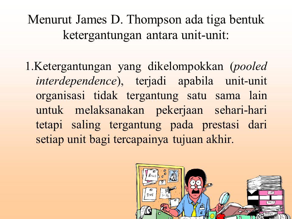 Menurut James D. Thompson ada tiga bentuk ketergantungan antara unit-unit: