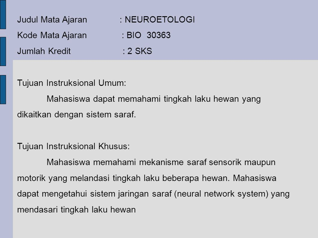 Judul Mata Ajaran : NEUROETOLOGI Kode Mata Ajaran : BIO 30363