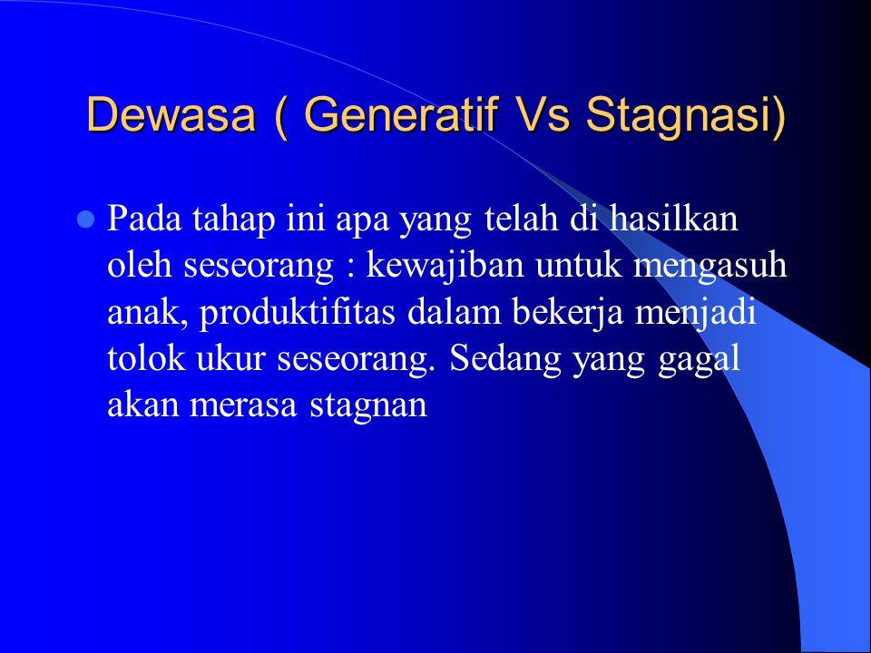 Dewasa ( Generatif Vs Stagnasi)