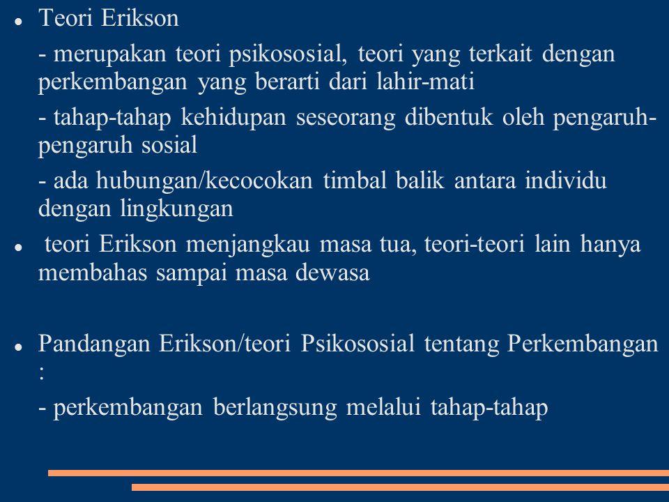 Teori Erikson - merupakan teori psikososial, teori yang terkait dengan perkembangan yang berarti dari lahir-mati.