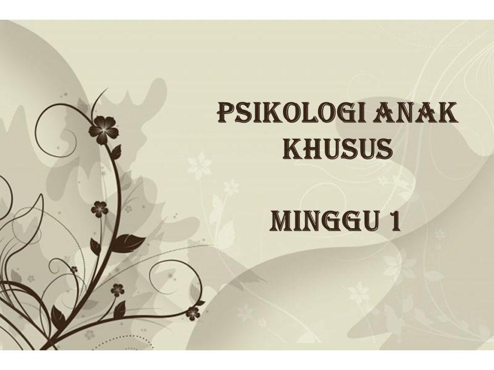 PSIKOLOGI ANAK KHUSUS Minggu 1