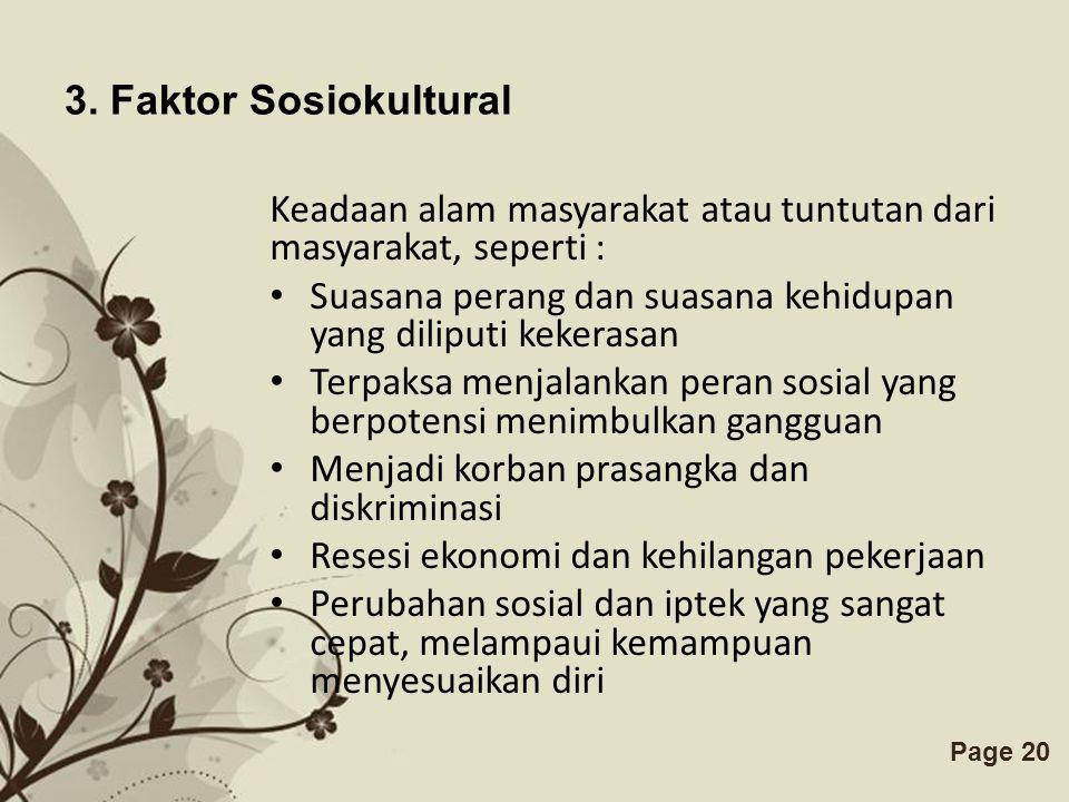 3. Faktor Sosiokultural Keadaan alam masyarakat atau tuntutan dari masyarakat, seperti :