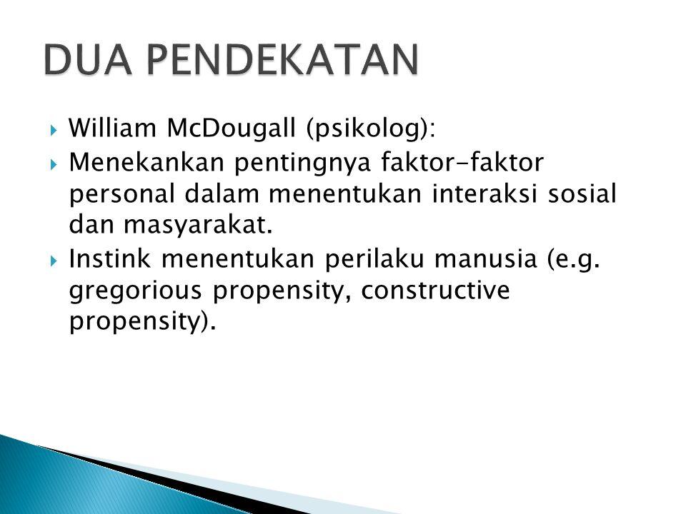 DUA PENDEKATAN William McDougall (psikolog):