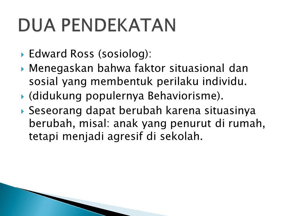 DUA PENDEKATAN Edward Ross (sosiolog):