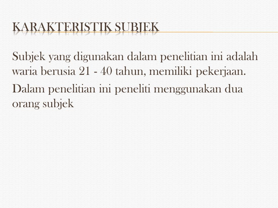 Karakteristik Subjek Subjek yang digunakan dalam penelitian ini adalah waria berusia 21 - 40 tahun, memiliki pekerjaan.