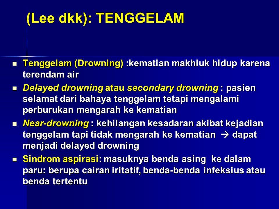 (Lee dkk): TENGGELAM Tenggelam (Drowning) :kematian makhluk hidup karena terendam air.