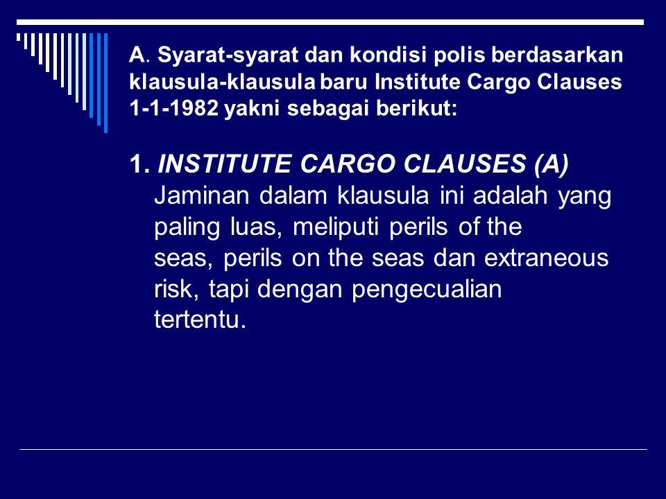 A. Syarat-syarat dan kondisi polis berdasarkan klausula-klausula baru Institute Cargo Clauses 1-1-1982 yakni sebagai berikut: