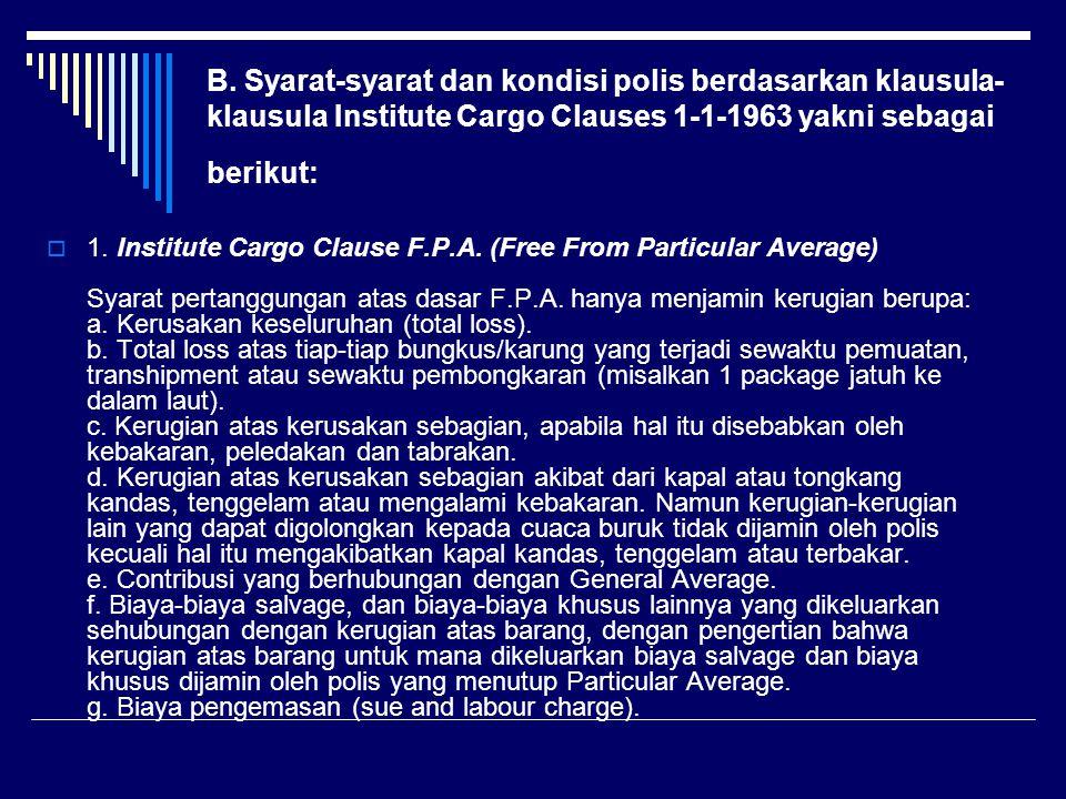 B. Syarat-syarat dan kondisi polis berdasarkan klausula-klausula Institute Cargo Clauses 1-1-1963 yakni sebagai berikut: