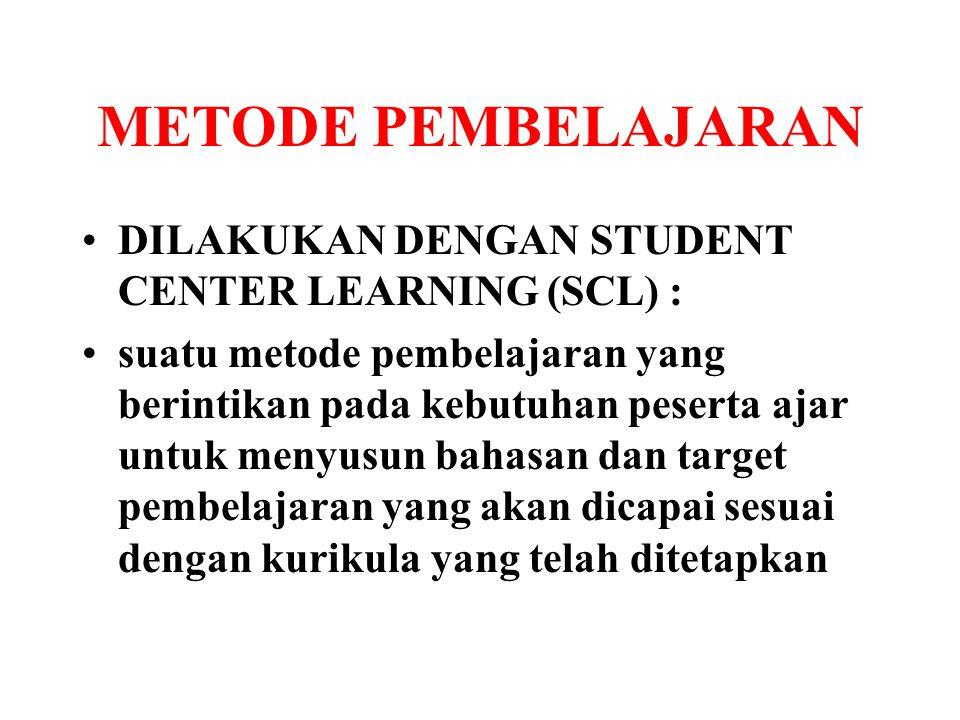 METODE PEMBELAJARAN DILAKUKAN DENGAN STUDENT CENTER LEARNING (SCL) :