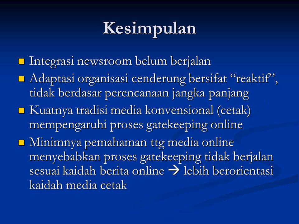Kesimpulan Integrasi newsroom belum berjalan