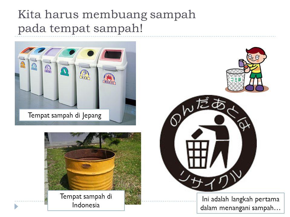 Kita harus membuang sampah pada tempat sampah!