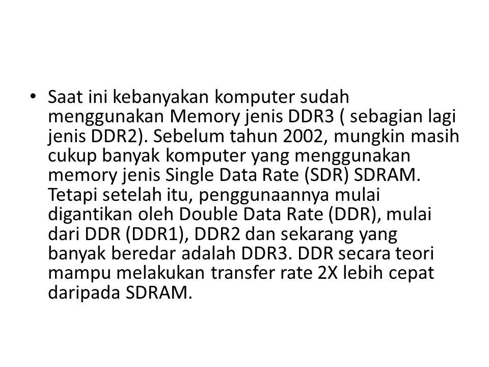 Saat ini kebanyakan komputer sudah menggunakan Memory jenis DDR3 ( sebagian lagi jenis DDR2).