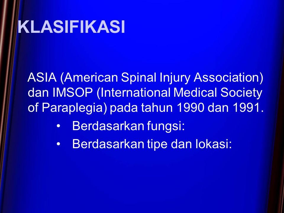 KLASIFIKASI ASIA (American Spinal Injury Association) dan IMSOP (International Medical Society of Paraplegia) pada tahun 1990 dan 1991.