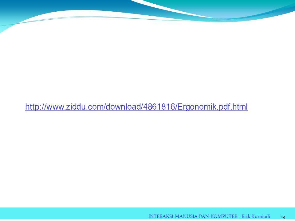 http://www.ziddu.com/download/4861816/Ergonomik.pdf.html INTERAKSI MANUSIA DAN KOMPUTER - Erik Kurniadi.