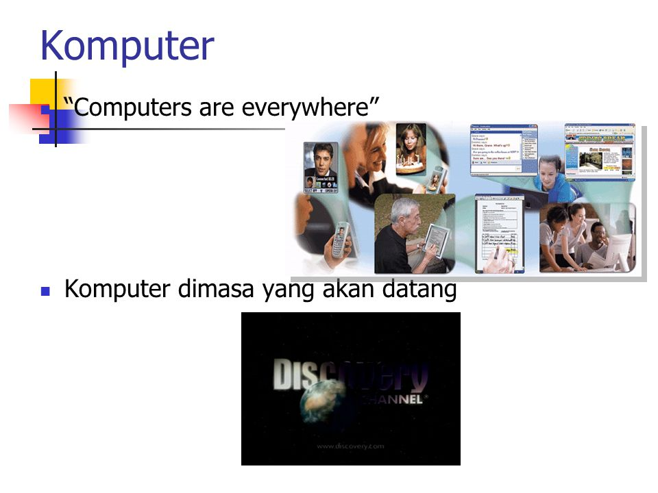 Komputer Computers are everywhere Komputer dimasa yang akan datang