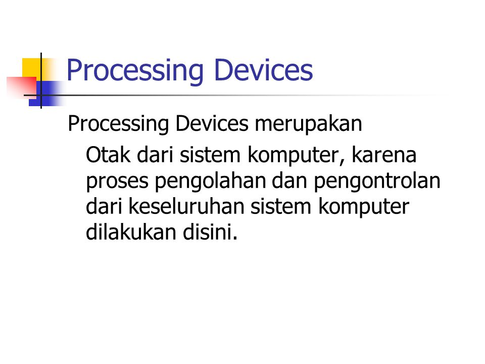 Processing Devices Processing Devices merupakan