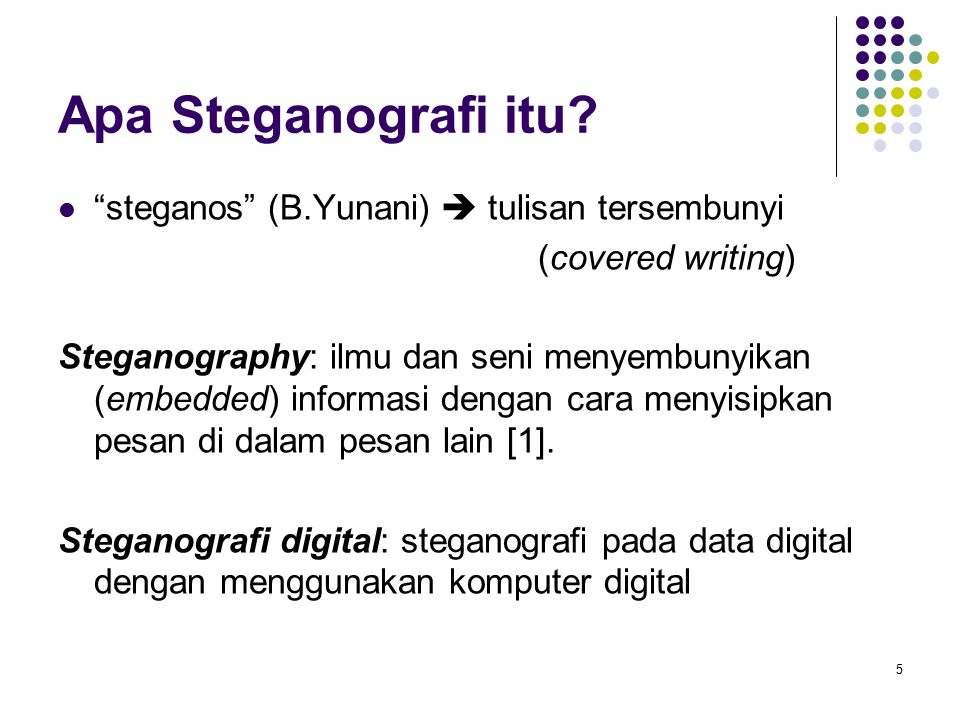 Apa Steganografi itu steganos (B.Yunani)  tulisan tersembunyi