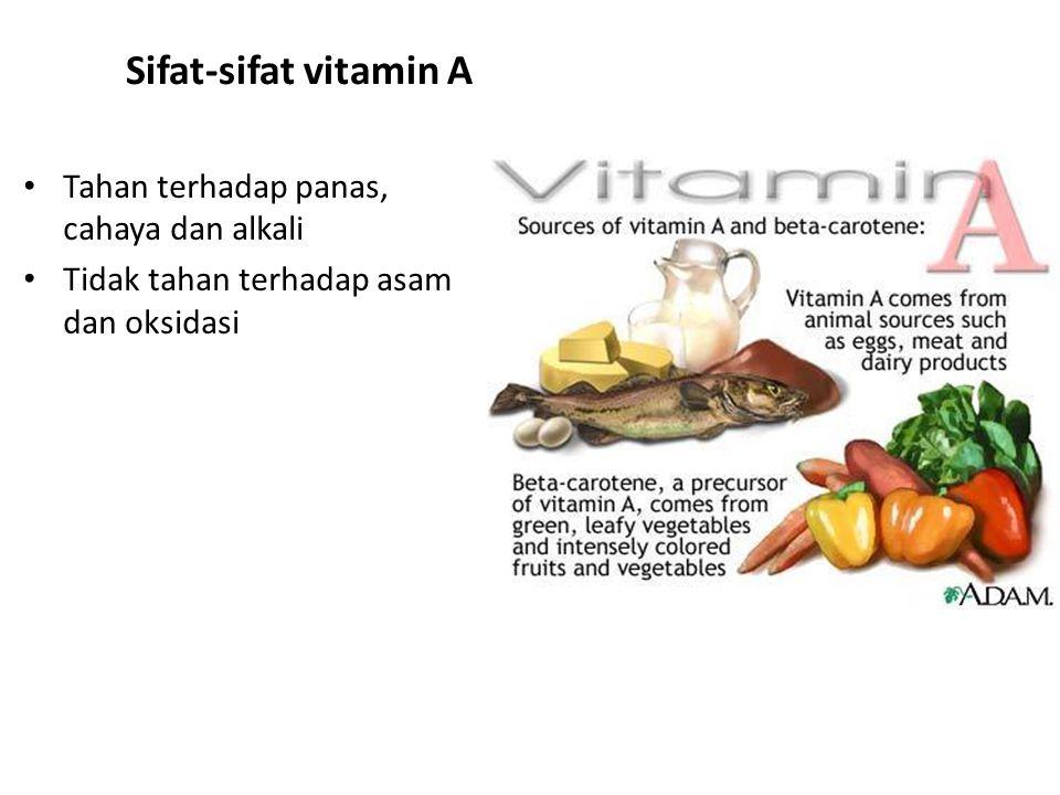 Sifat-sifat vitamin A Tahan terhadap panas, cahaya dan alkali
