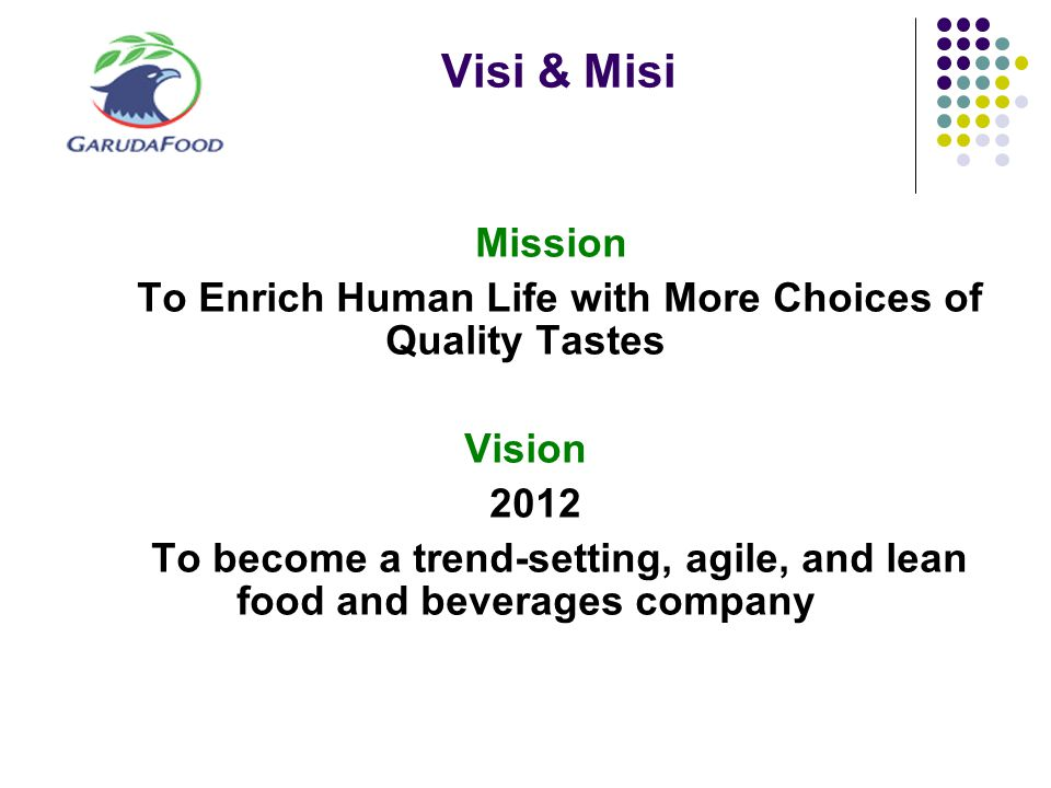 Visi & Misi Mission. To Enrich Human Life with More Choices of Quality Tastes. Vision. 2012.