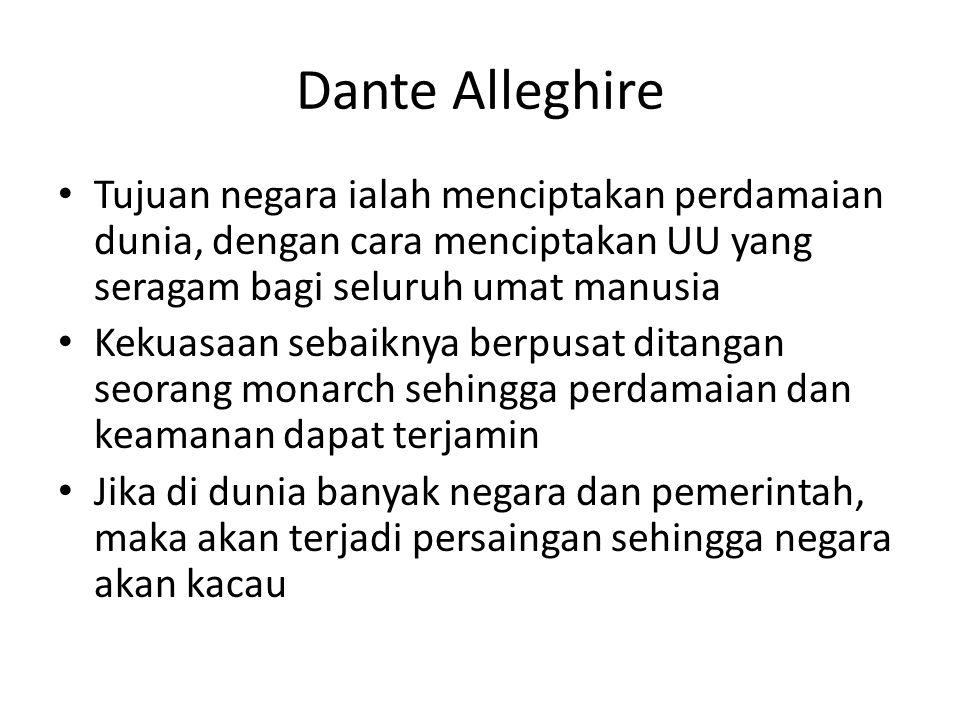 Dante Alleghire Tujuan negara ialah menciptakan perdamaian dunia, dengan cara menciptakan UU yang seragam bagi seluruh umat manusia.