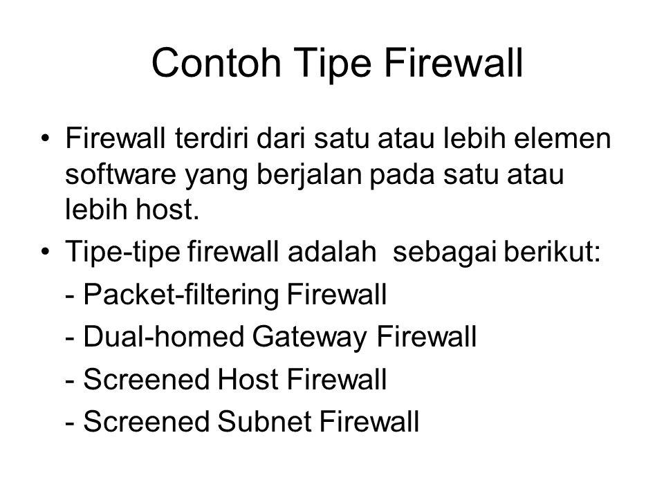 Contoh Tipe Firewall Firewall terdiri dari satu atau lebih elemen software yang berjalan pada satu atau lebih host.