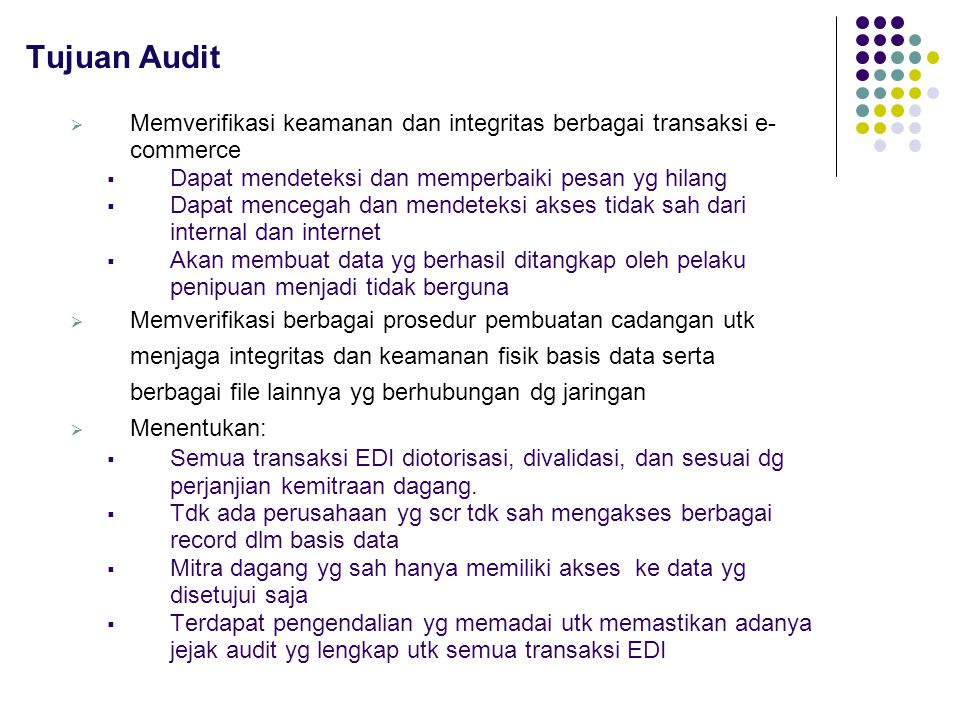 Tujuan Audit Memverifikasi keamanan dan integritas berbagai transaksi e-commerce. Dapat mendeteksi dan memperbaiki pesan yg hilang.
