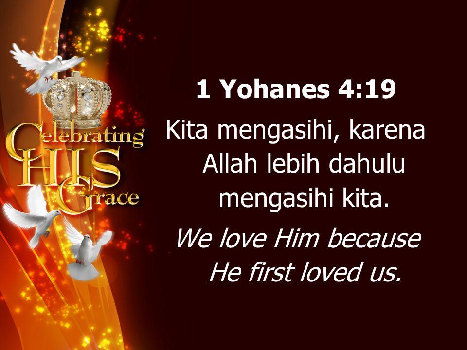 Kita mengasihi, karena Allah lebih dahulu mengasihi kita.