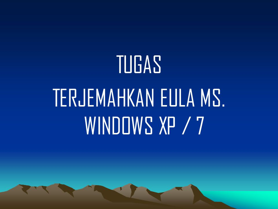 TERJEMAHKAN EULA MS. WINDOWS XP / 7