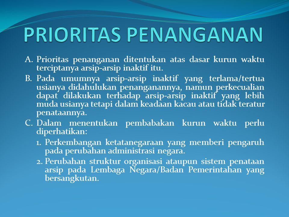 PRIORITAS PENANGANAN A. Prioritas penanganan ditentukan atas dasar kurun waktu terciptanya arsip-arsip inaktif itu.