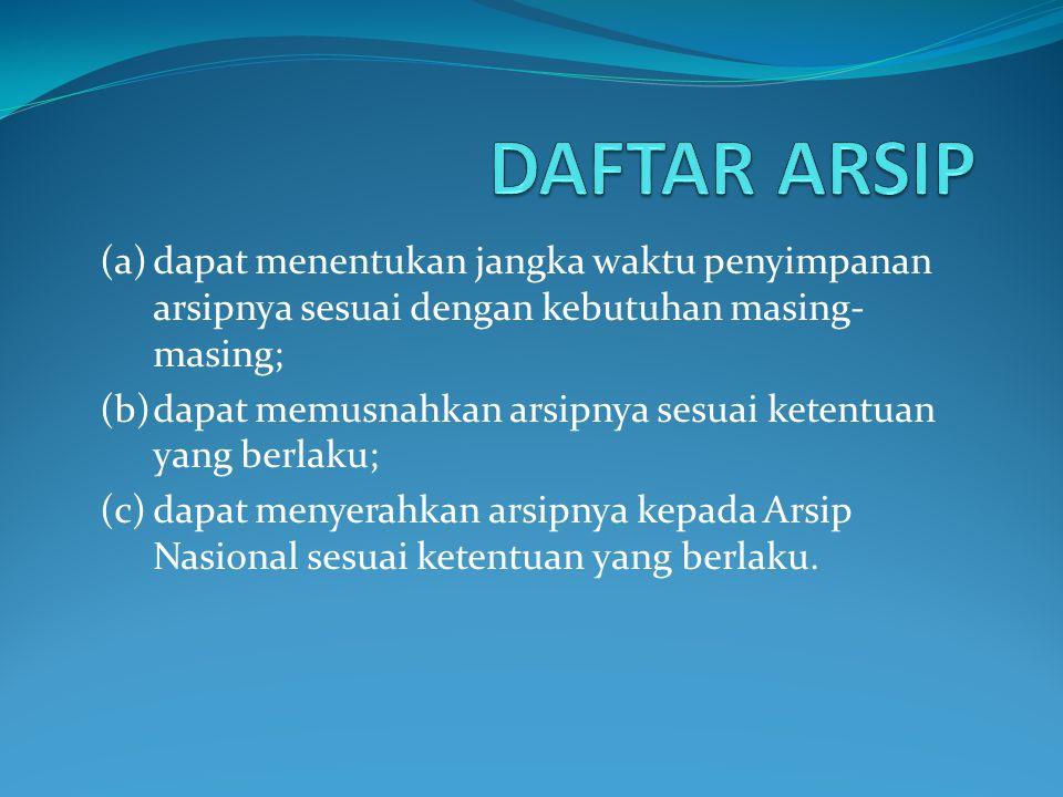 DAFTAR ARSIP (a) dapat menentukan jangka waktu penyimpanan arsipnya sesuai dengan kebutuhan masing-masing;