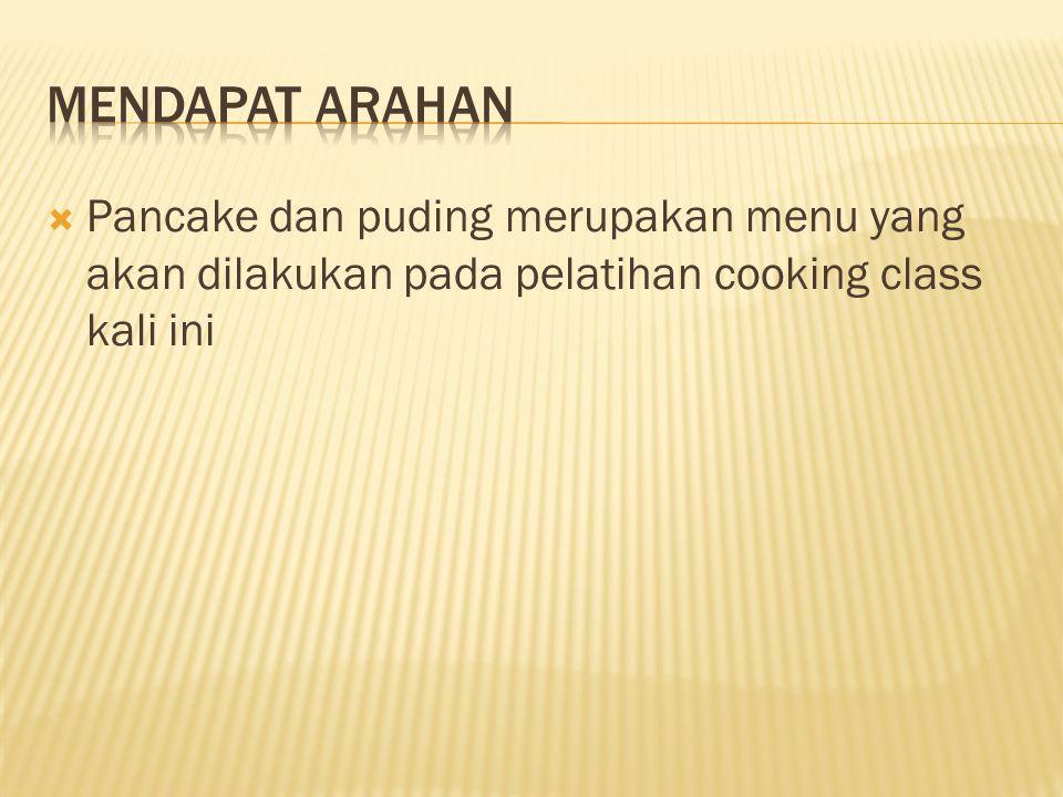 Mendapat arahan Pancake dan puding merupakan menu yang akan dilakukan pada pelatihan cooking class kali ini.