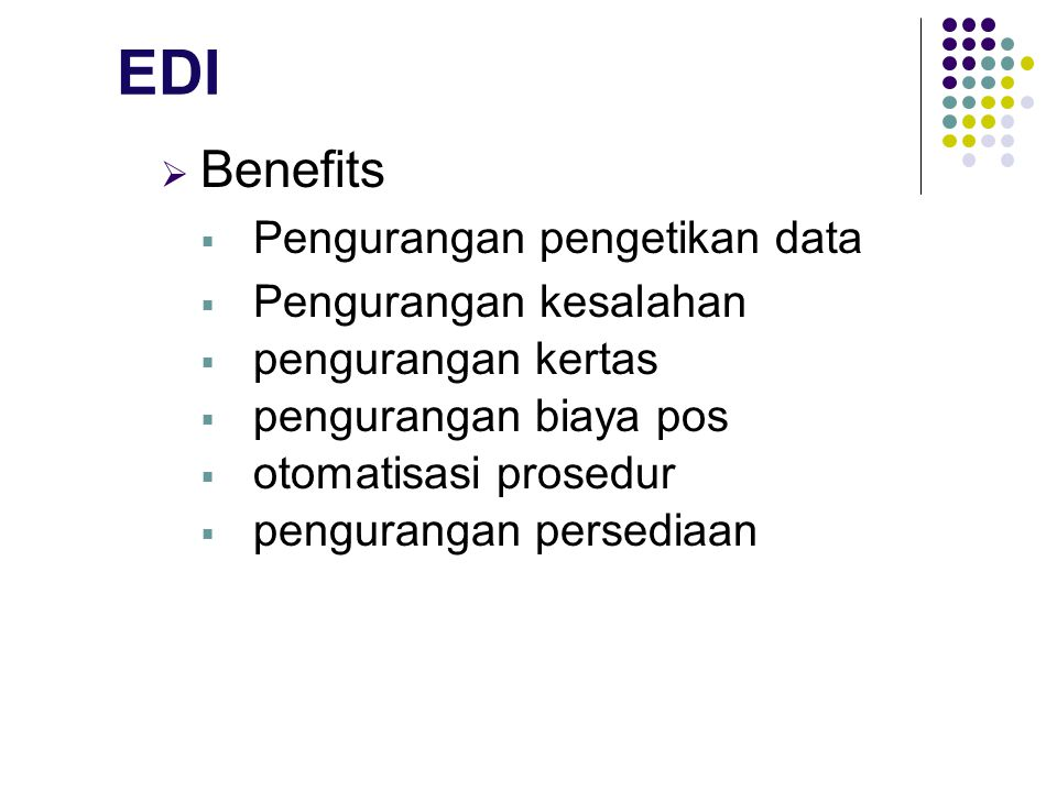 EDI Benefits Pengurangan pengetikan data Pengurangan kesalahan